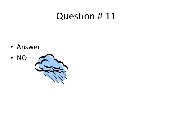 Question # 11 • Answer • NO