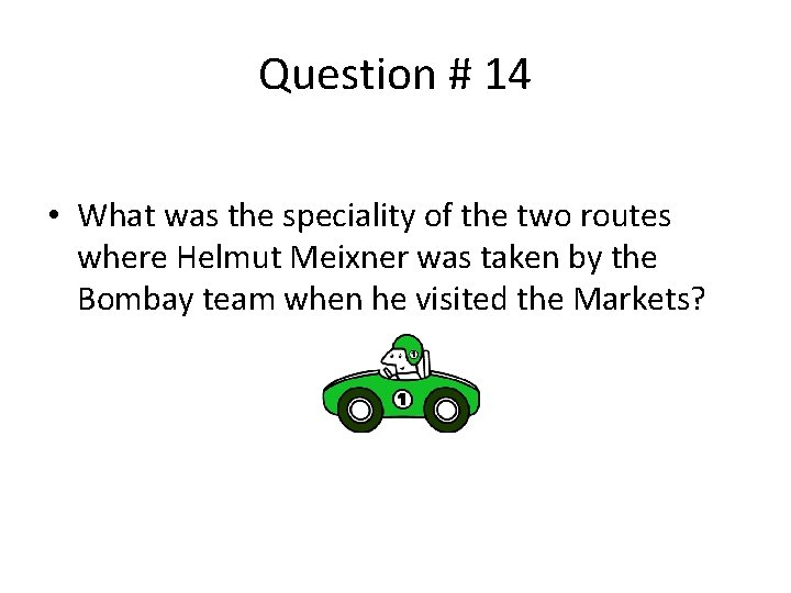 Question # 14 • What was the speciality of the two routes where Helmut