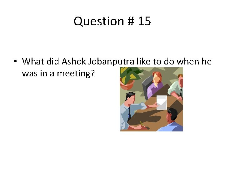 Question # 15 • What did Ashok Jobanputra like to do when he was