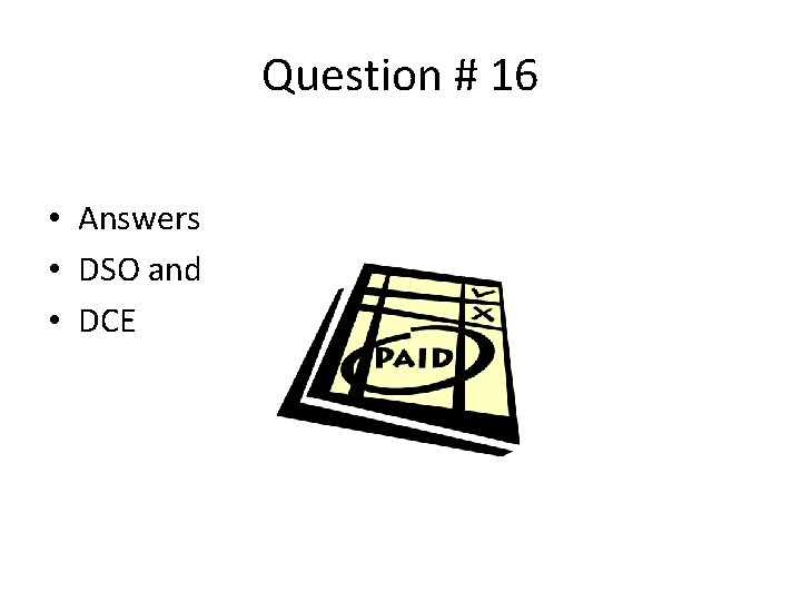 Question # 16 • Answers • DSO and • DCE