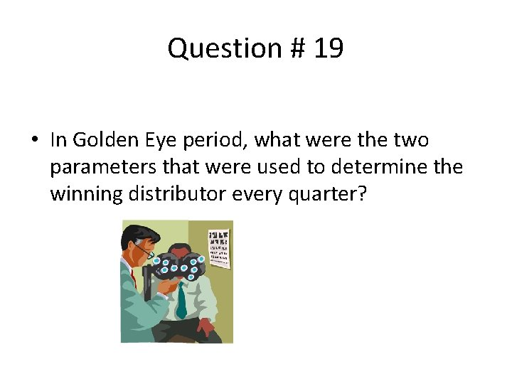 Question # 19 • In Golden Eye period, what were the two parameters that