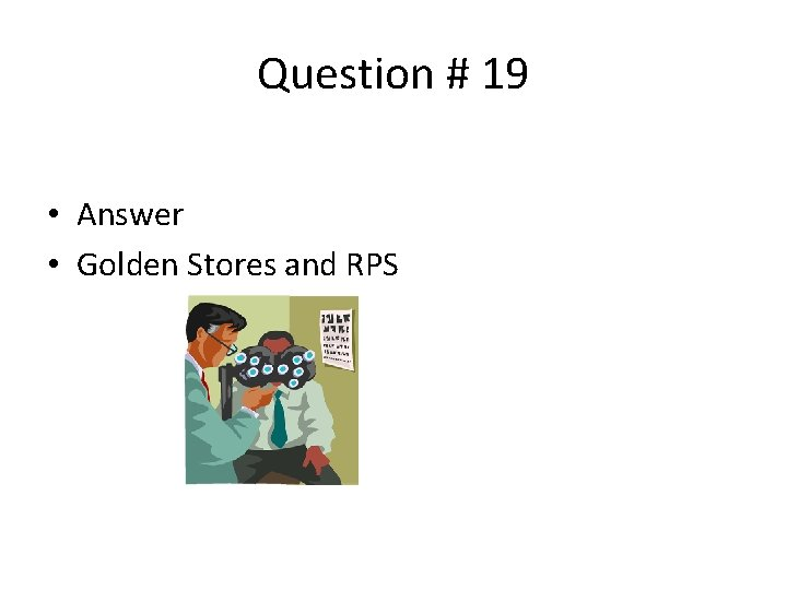 Question # 19 • Answer • Golden Stores and RPS