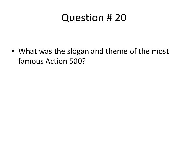 Question # 20 • What was the slogan and theme of the most famous