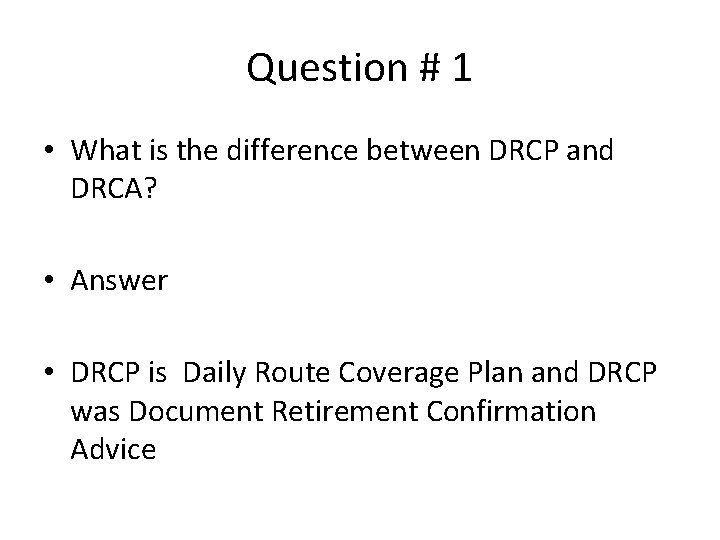Question # 1 • What is the difference between DRCP and DRCA? • Answer