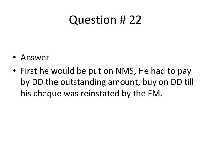 Question # 22 • Answer • First he would be put on NMS, He