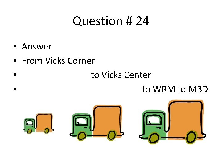 Question # 24 • Answer • From Vicks Corner • to Vicks Center •