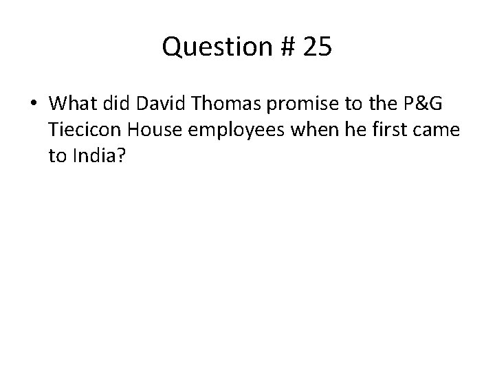 Question # 25 • What did David Thomas promise to the P&G Tiecicon House