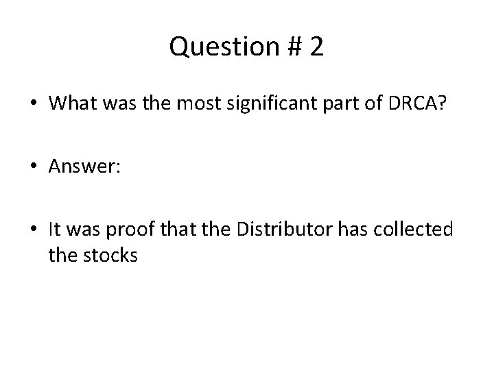 Question # 2 • What was the most significant part of DRCA? • Answer:
