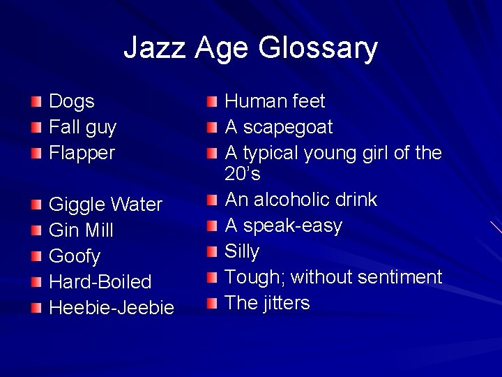 Jazz Age Glossary Dogs Fall guy Flapper Giggle Water Gin Mill Goofy Hard-Boiled Heebie-Jeebie
