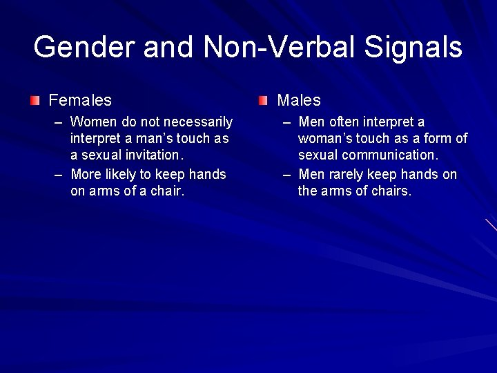Gender and Non-Verbal Signals Females – Women do not necessarily interpret a man's touch
