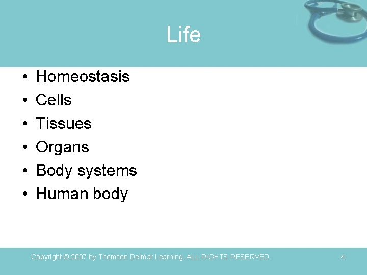 Life • • • Homeostasis Cells Tissues Organs Body systems Human body Copyright ©