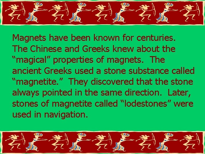 """Magnets have been known for centuries. The Chinese and Greeks knew about the """"magical"""""""