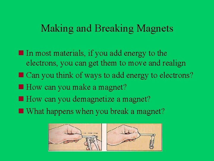 Making and Breaking Magnets n In most materials, if you add energy to the
