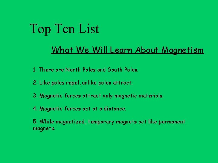 Top Ten List What We Will Learn About Magnetism 1. There are North Poles