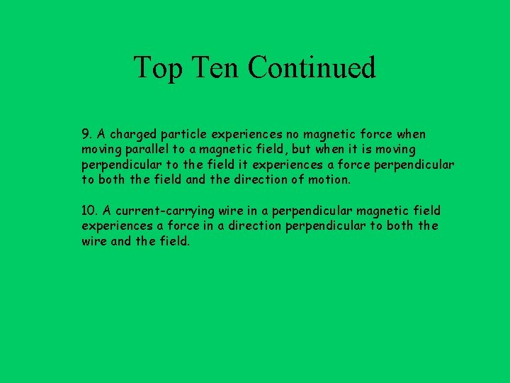 Top Ten Continued 9. A charged particle experiences no magnetic force when moving parallel