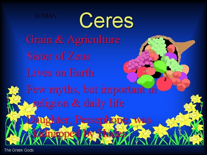 ROMAN Ceres Grain & Agriculture Sister of Zeus Lives on Earth Few myths, but