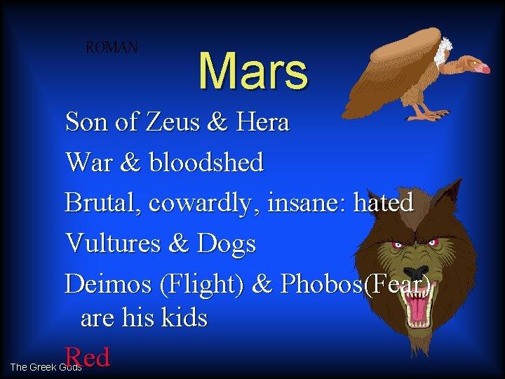 ROMAN Mars Son of Zeus & Hera War & bloodshed Brutal, cowardly, insane: hated
