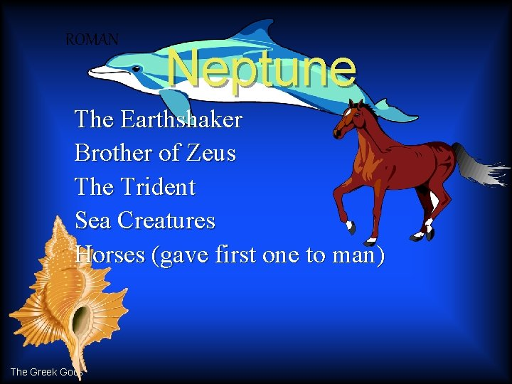 ROMAN Neptune The Earthshaker Brother of Zeus The Trident Sea Creatures Horses (gave first