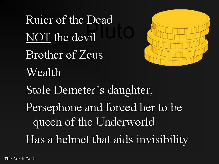Ruler of the Dead NOT the devil Brother of Zeus Wealth Stole Demeter's daughter,