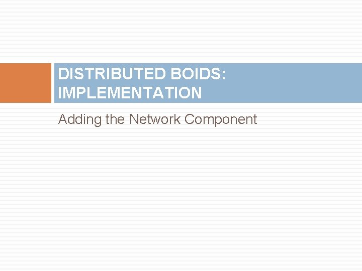 DISTRIBUTED BOIDS: IMPLEMENTATION Adding the Network Component