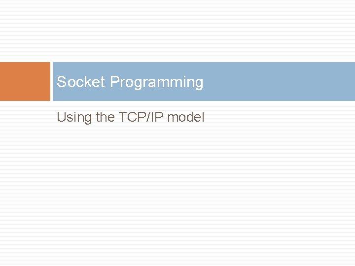 Socket Programming Using the TCP/IP model