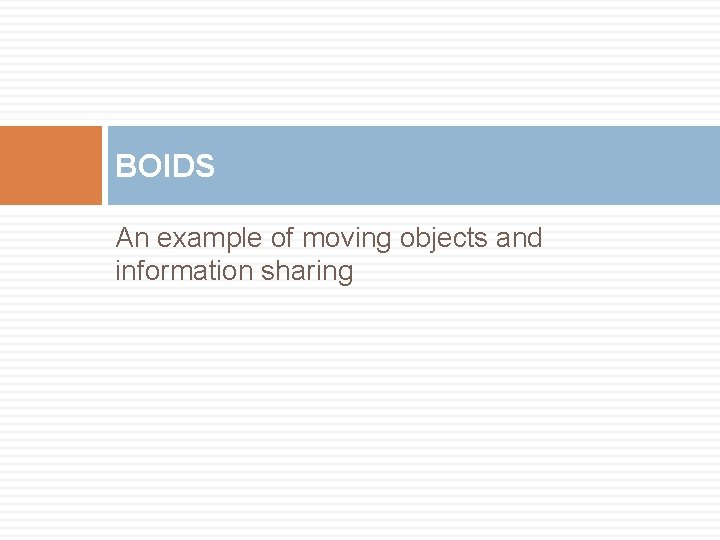 BOIDS An example of moving objects and information sharing
