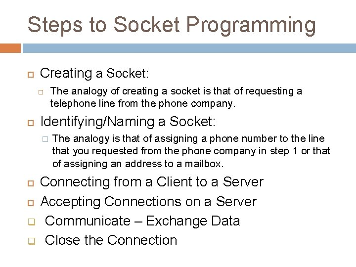 Steps to Socket Programming Creating a Socket: The analogy of creating a socket is