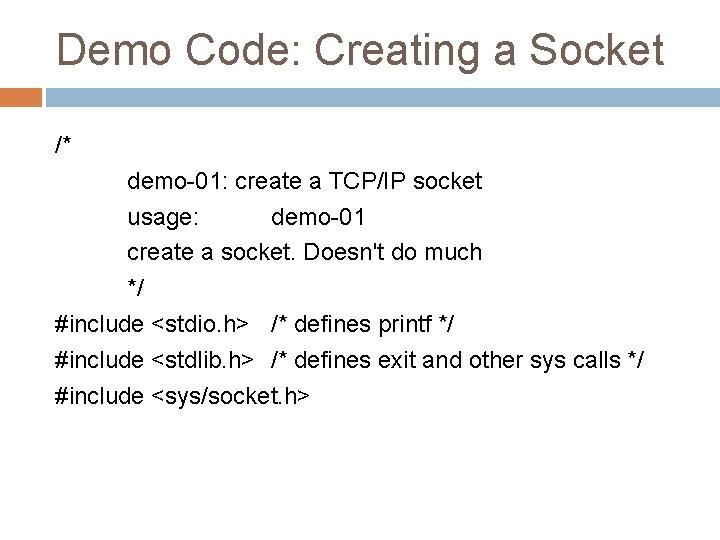 Demo Code: Creating a Socket /* demo-01: create a TCP/IP socket usage: demo-01 create