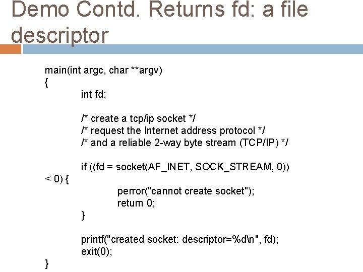 Demo Contd. Returns fd: a file descriptor main(int argc, char **argv) { int fd;