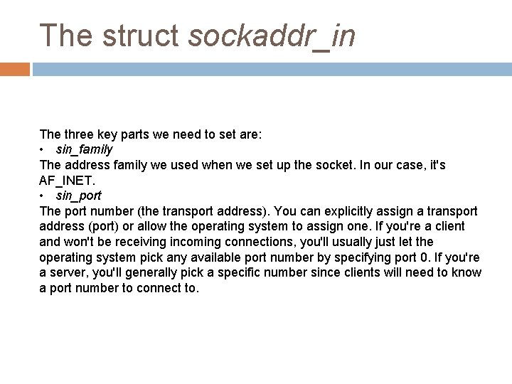 The struct sockaddr_in The three key parts we need to set are: • sin_family