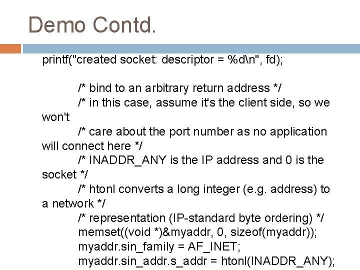 "Demo Contd. printf(""created socket: descriptor = %dn"", fd); /* bind to an arbitrary return"
