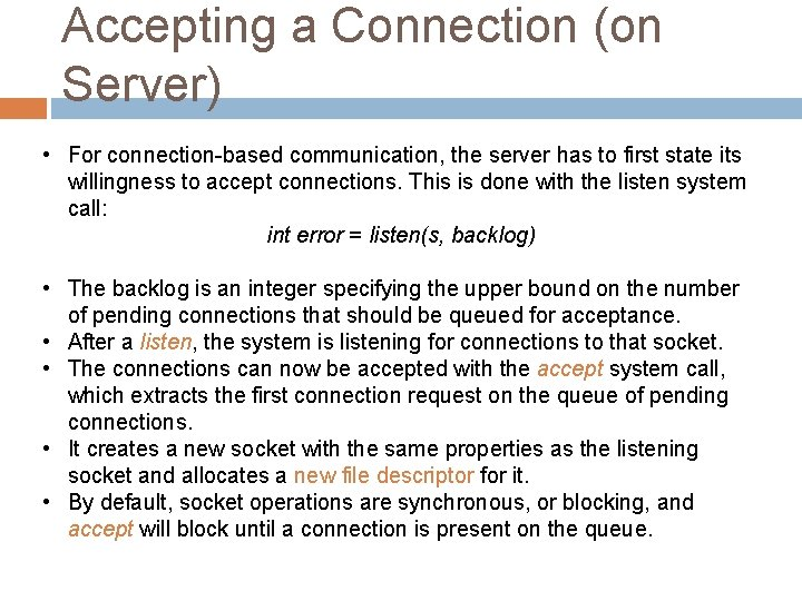 Accepting a Connection (on Server) • For connection-based communication, the server has to first