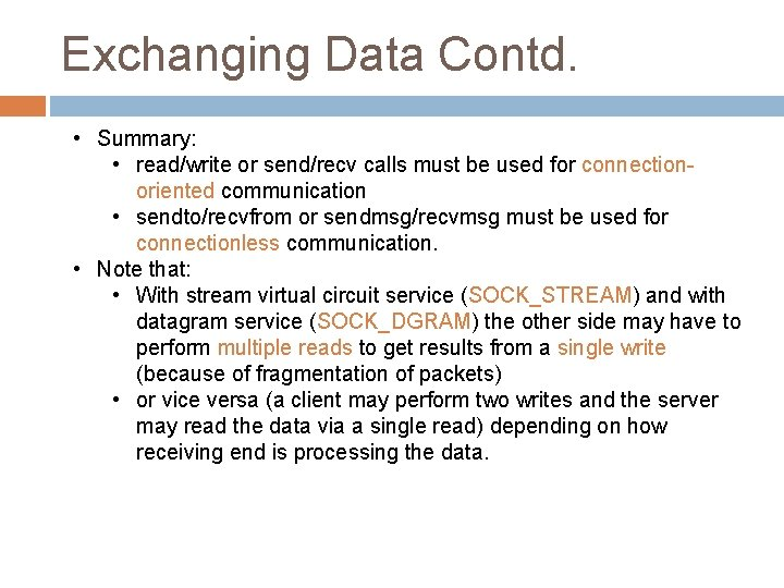 Exchanging Data Contd. • Summary: • read/write or send/recv calls must be used for