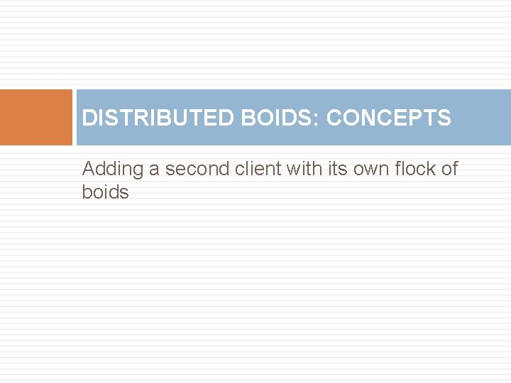 DISTRIBUTED BOIDS: CONCEPTS Adding a second client with its own flock of boids