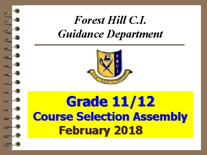 Forest Hill C. I. Guidance Department Grade 11/12 Course Selection Assembly February 2018