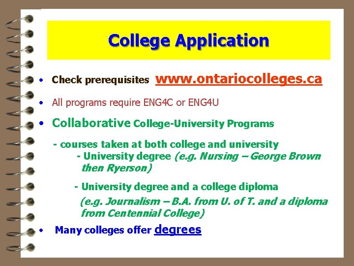 College Application • Check prerequisites www. ontariocolleges. ca • All programs require ENG 4