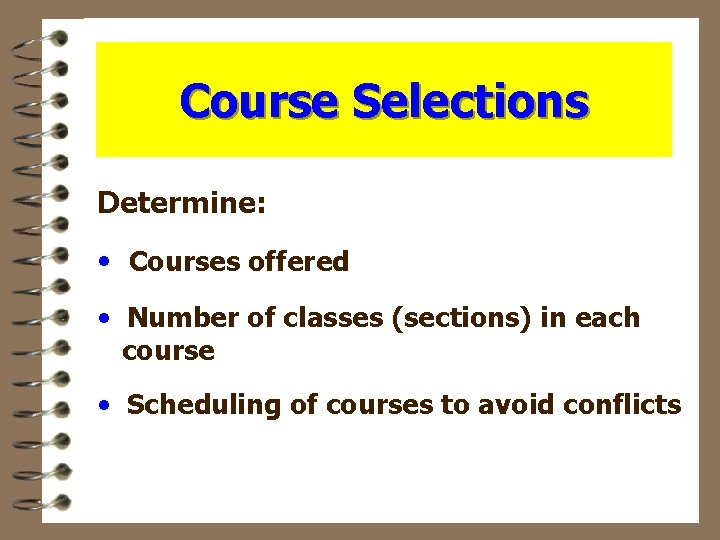 Course Selections Determine: • Courses offered • Number of classes (sections) in each course