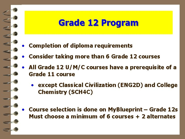 Grade 12 Program • Completion of diploma requirements • Consider taking more than 6