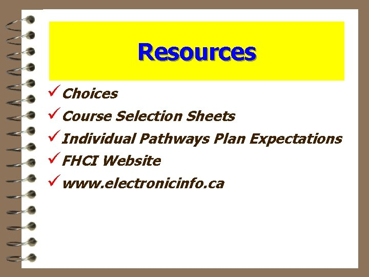 Resources üChoices üCourse Selection Sheets üIndividual Pathways Plan Expectations üFHCI Website üwww. electronicinfo. ca