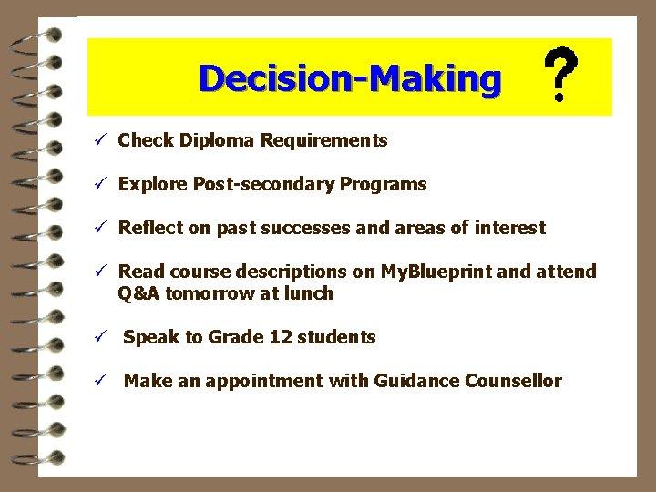 Decision-Making ü Check Diploma Requirements ü Explore Post-secondary Programs ü Reflect on past successes