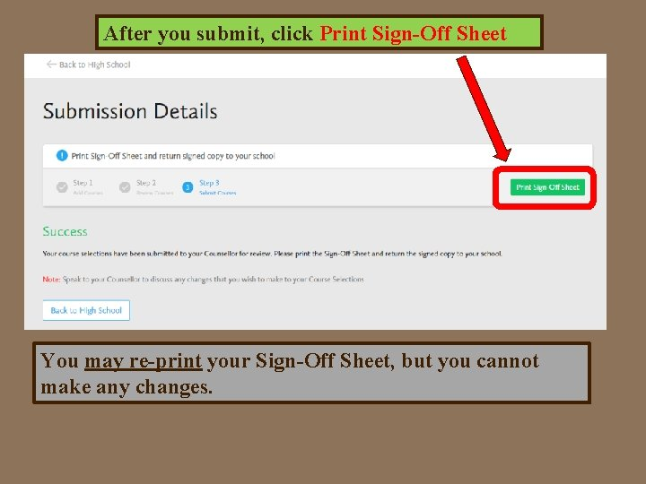 After you submit, click Print Sign-Off Sheet You may re-print your Sign-Off Sheet, but