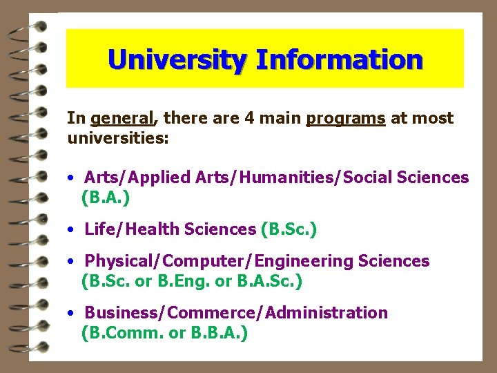 University Information In general, there are 4 main programs at most universities: • Arts/Applied
