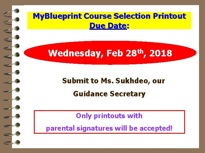 My. Blueprint Course Selection Printout Due Date: Wednesday, Feb 28 th, 2018 Submit to