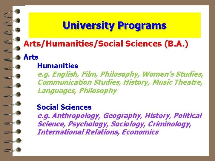 University Programs Arts/Humanities/Social Sciences (B. A. ) Arts Humanities e. g. English, Film, Philosophy,