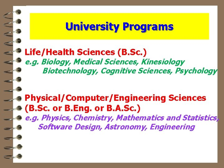 University Programs Life/Health Sciences (B. Sc. ) e. g. Biology, Medical Sciences, Kinesiology Biotechnology,