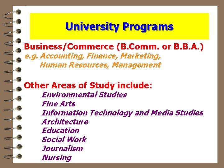 University Programs Business/Commerce (B. Comm. or B. B. A. ) e. g. Accounting, Finance,