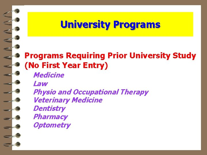 University Programs Requiring Prior University Study (No First Year Entry) Medicine Law Physio and