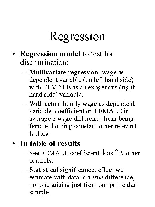 Regression • Regression model to test for discrimination: – Multivariate regression: wage as dependent