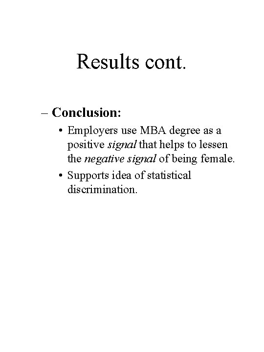 Results cont. – Conclusion: • Employers use MBA degree as a positive signal that