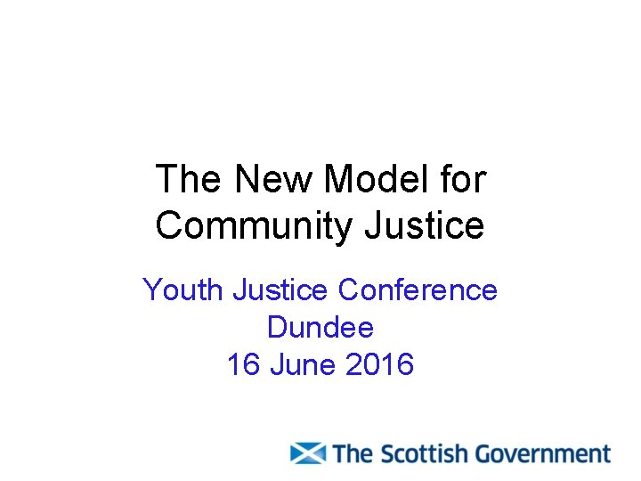The New Model for Community Justice Youth Justice Conference Dundee 16 June 2016
